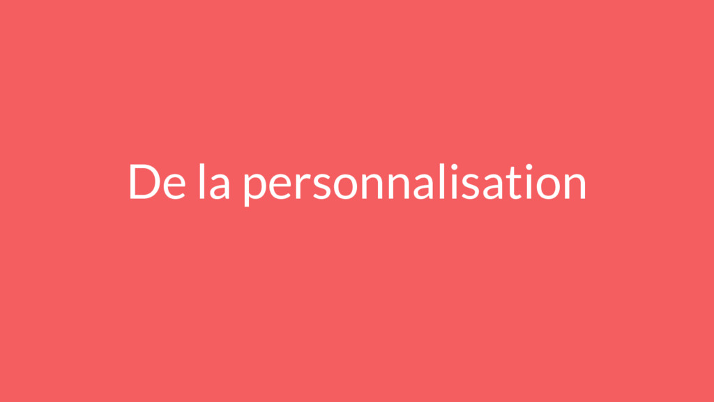 De la personnalisation