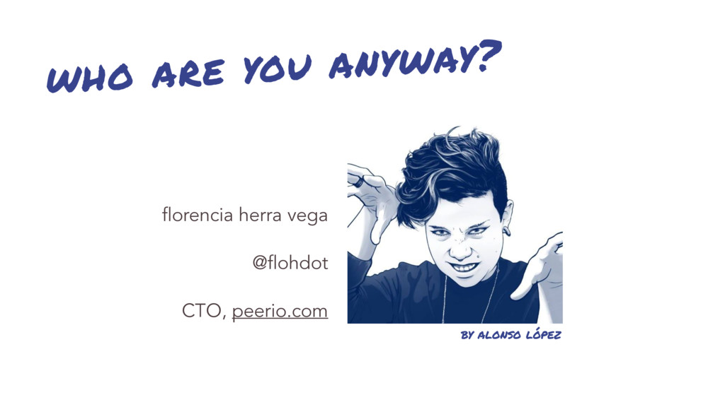 who are you anyway? florencia herra vega @flohd...
