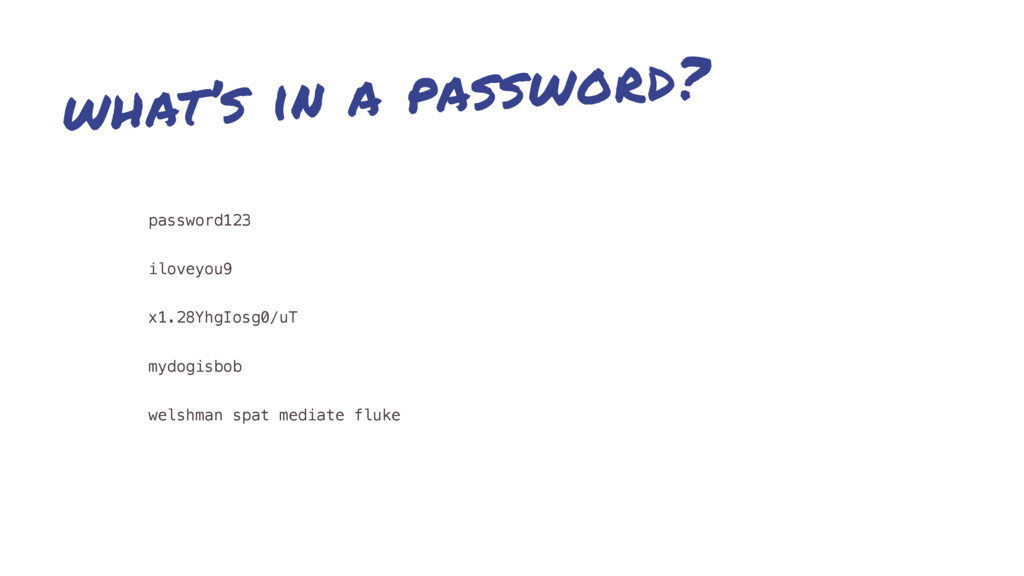 what's in a password? password123 iloveyou9 x1....