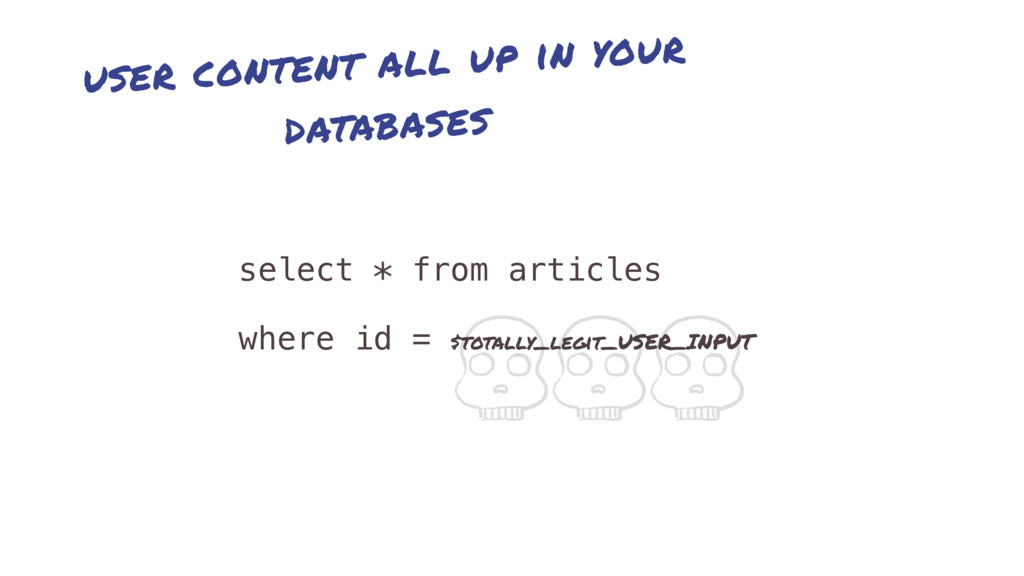 user content all up in your databases select * ...