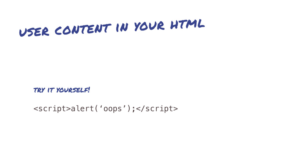 user content in your html try it yourself! <scr...