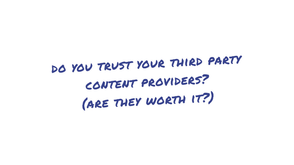 do you trust your third party content providers...