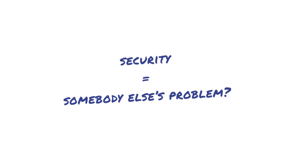 security = somebody else's problem?