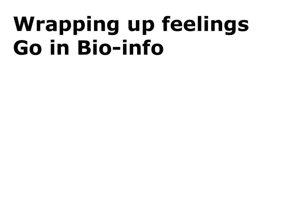 Wrapping up feelings Go in Bio-info