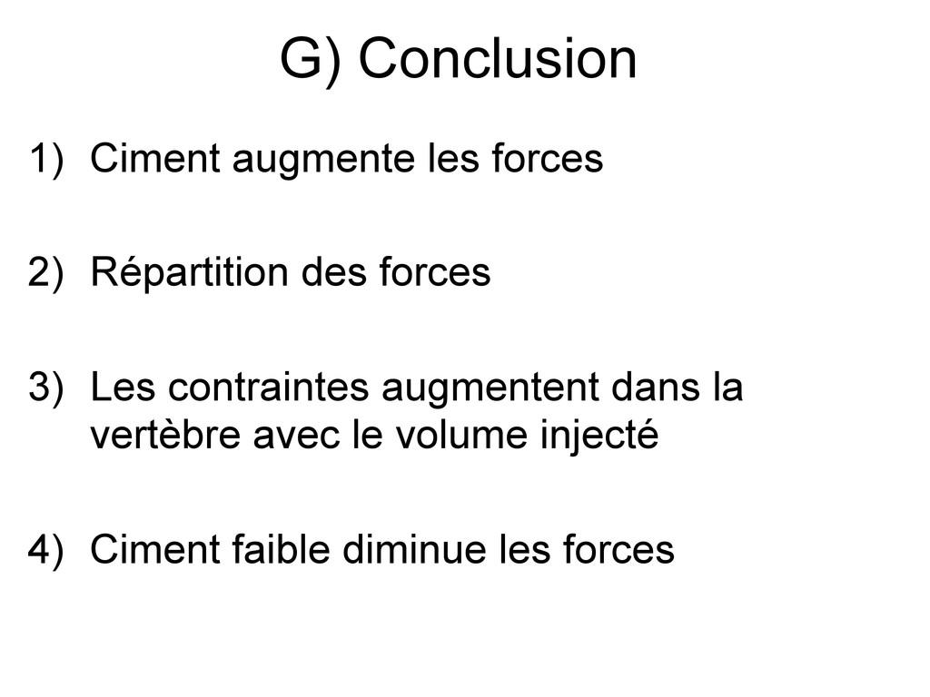 G) Conclusion 1) Ciment augmente les forces 2) ...