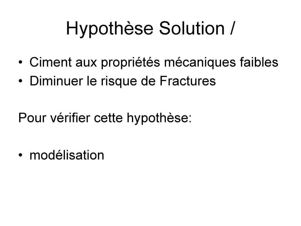Hypothèse Solution / • Ciment aux propriétés mé...