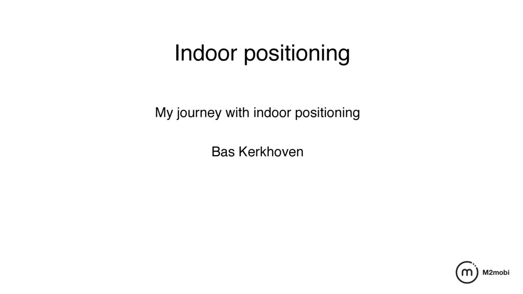 Indoor positioning My journey with indoor posit...