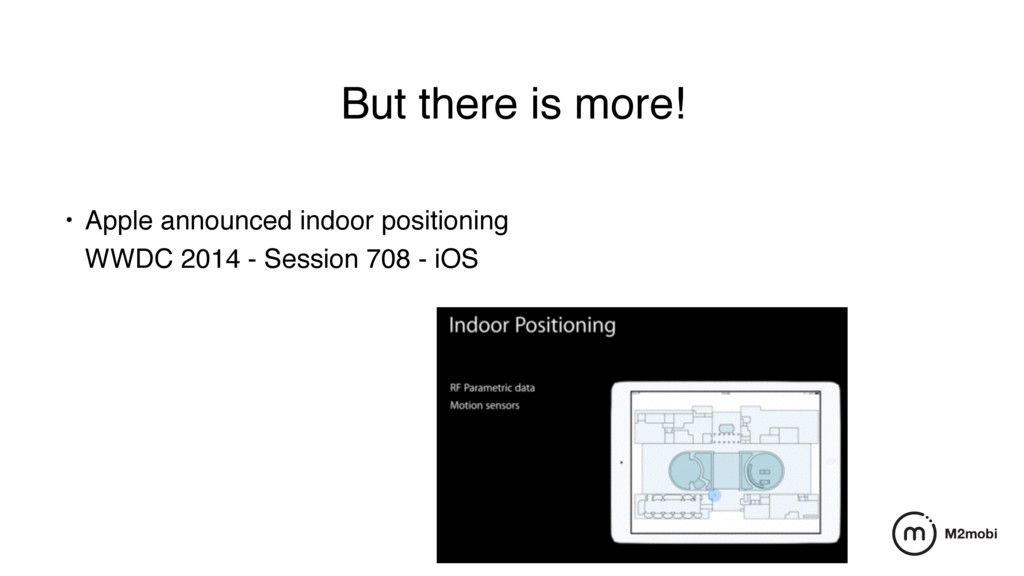 But there is more! • Apple announced indoor pos...
