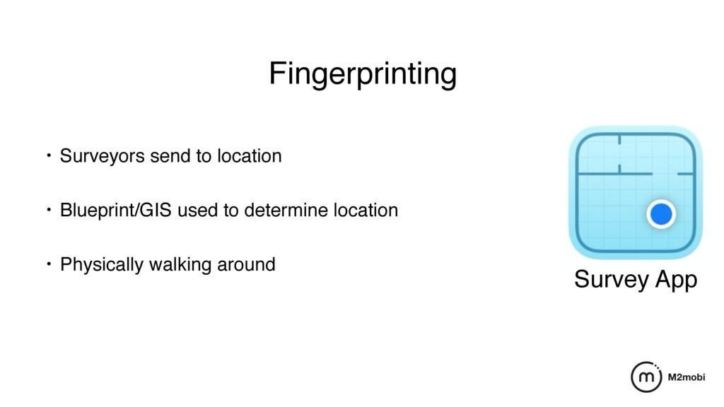 Fingerprinting • Surveyors send to location • B...