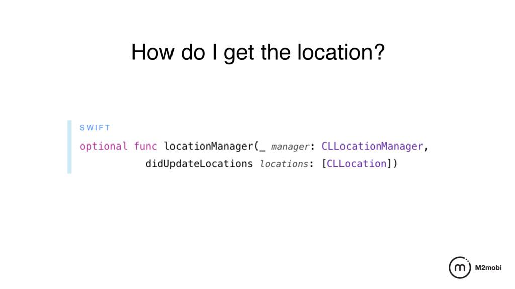 How do I get the location?