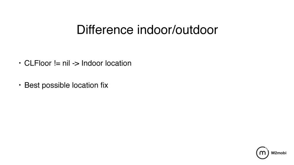 Difference indoor/outdoor • CLFloor != nil -> I...