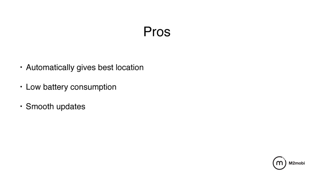 Pros • Automatically gives best location • Low ...