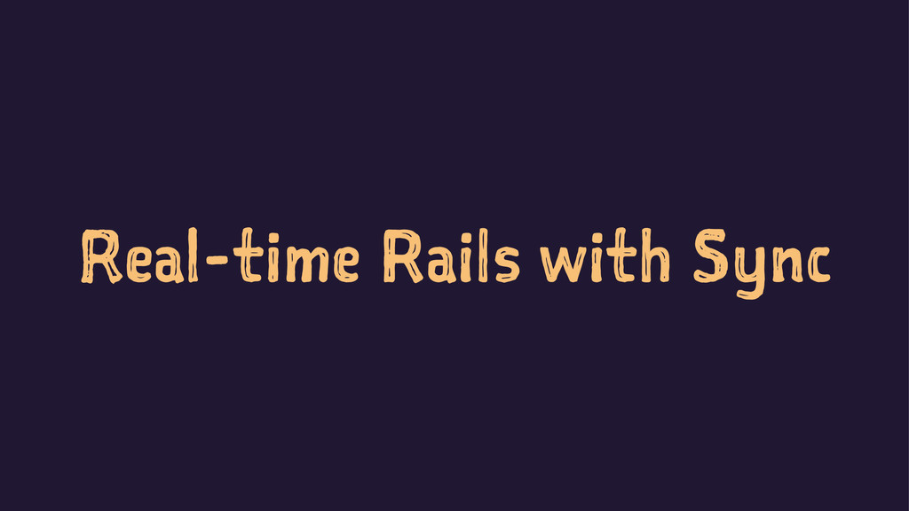 Real-time Rails with Sync