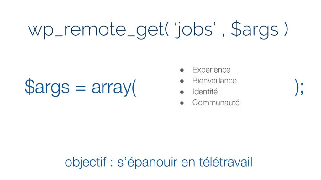 $args = array( ● Experience ● Bienveillance ● I...