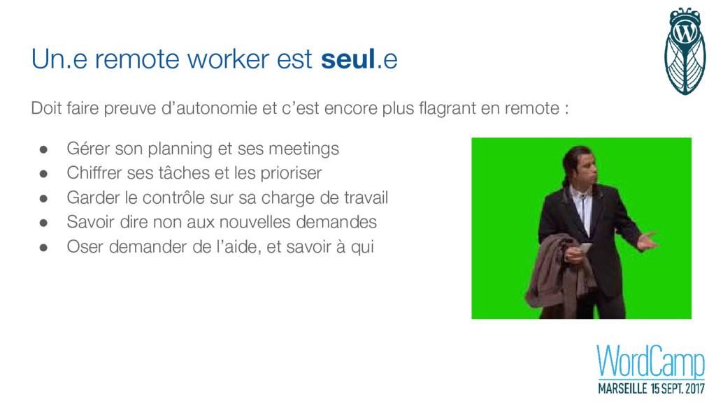 Un.e remote worker est seul.e Doit faire preuve...