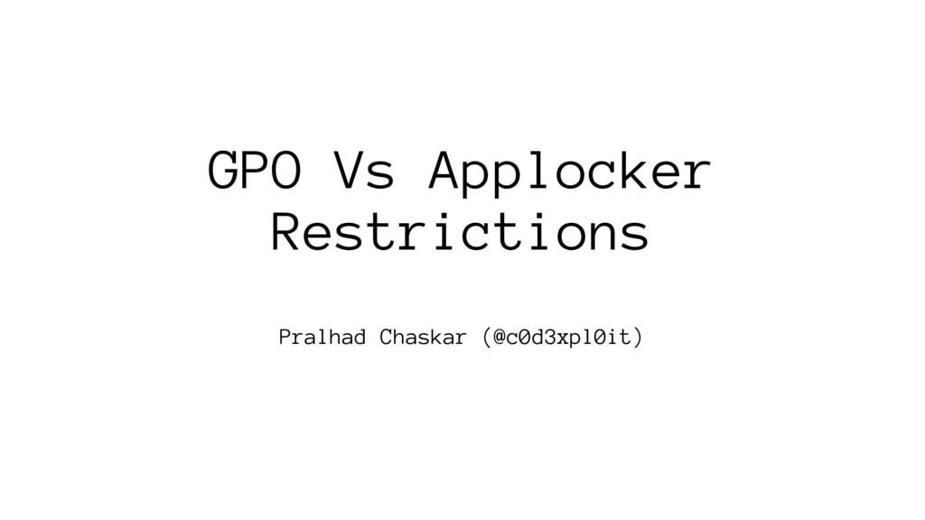 GPO Vs Applocker Restrictions Pralhad Chaskar (...