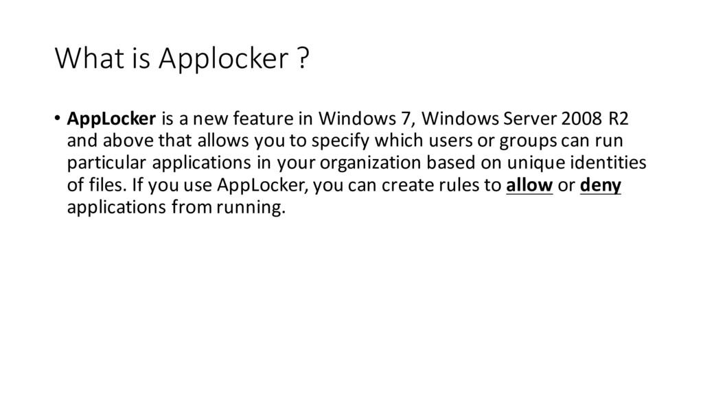 What is Applocker ? • AppLocker is a new featur...