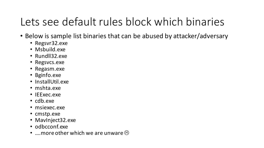 Lets see default rules block which binaries • B...