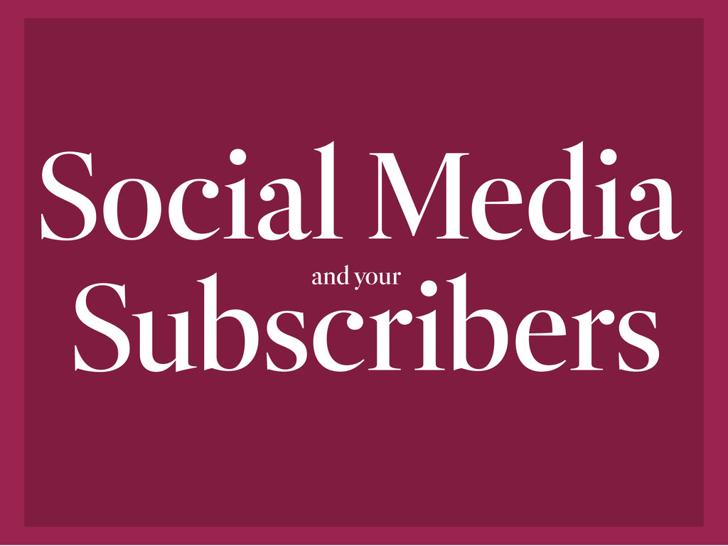 Social Media and your Subscribers