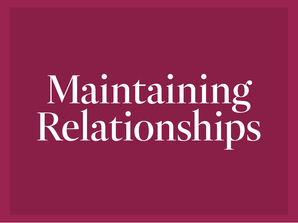 Maintaining Relationships