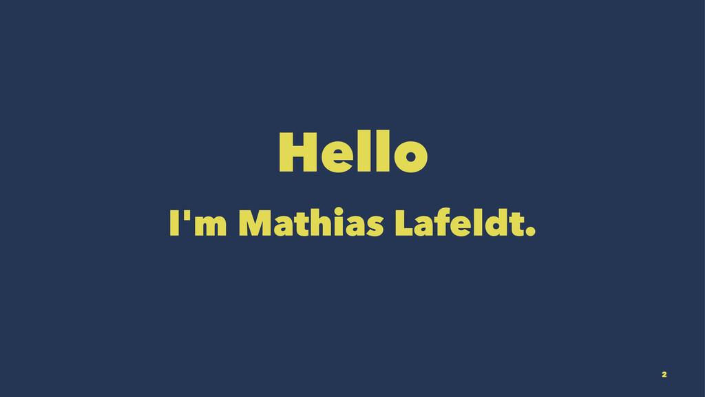 Hello I'm Mathias Lafeldt. 2
