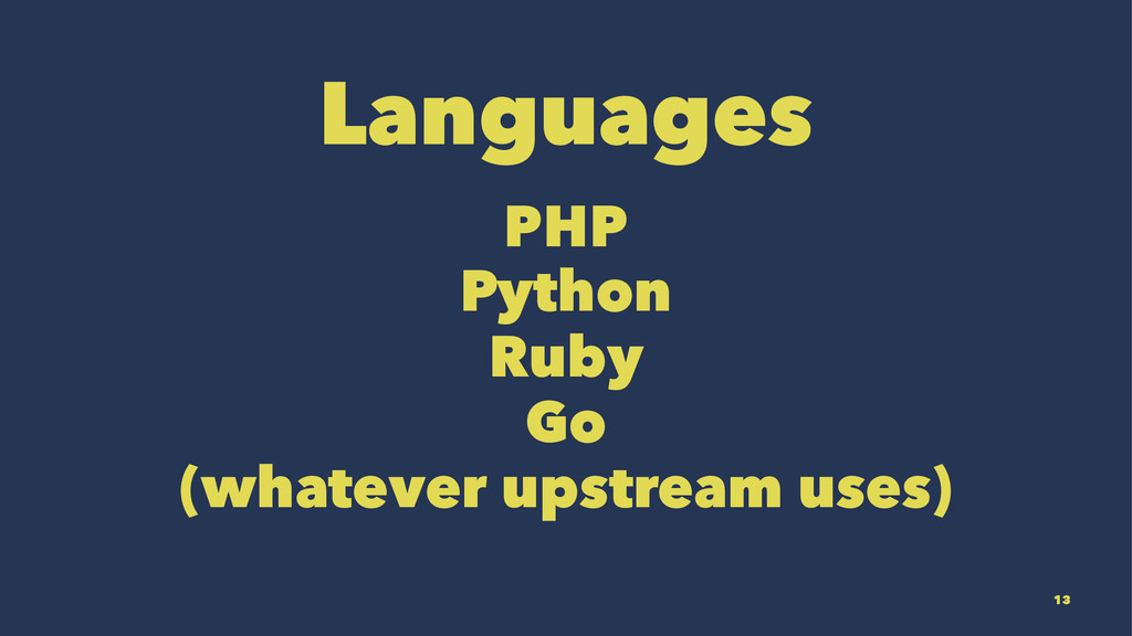 Languages PHP Python Ruby Go (whatever upstream...