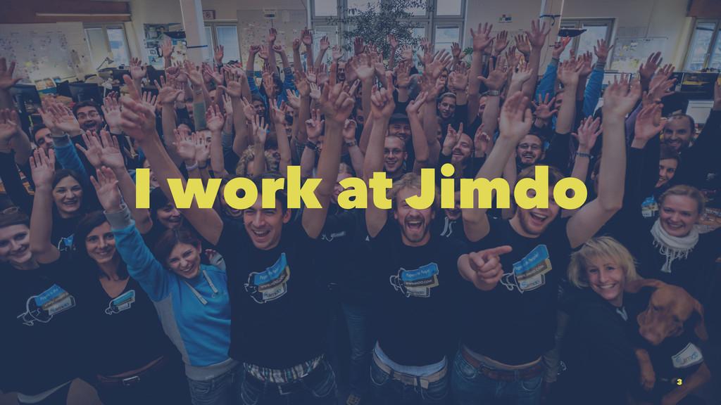 I work at Jimdo 3