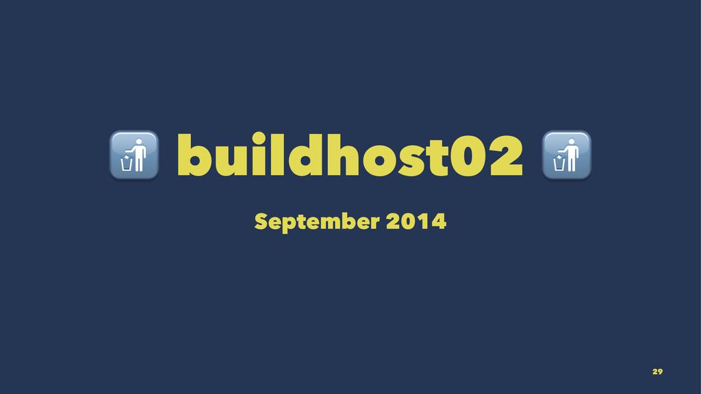 ! buildhost02 ! September 2014 29