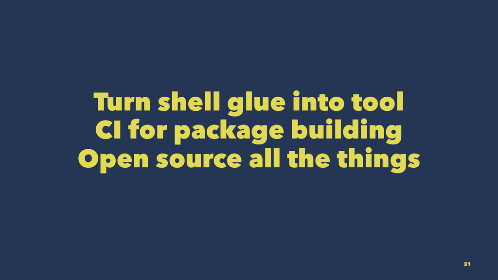 Turn shell glue into tool CI for package buildi...