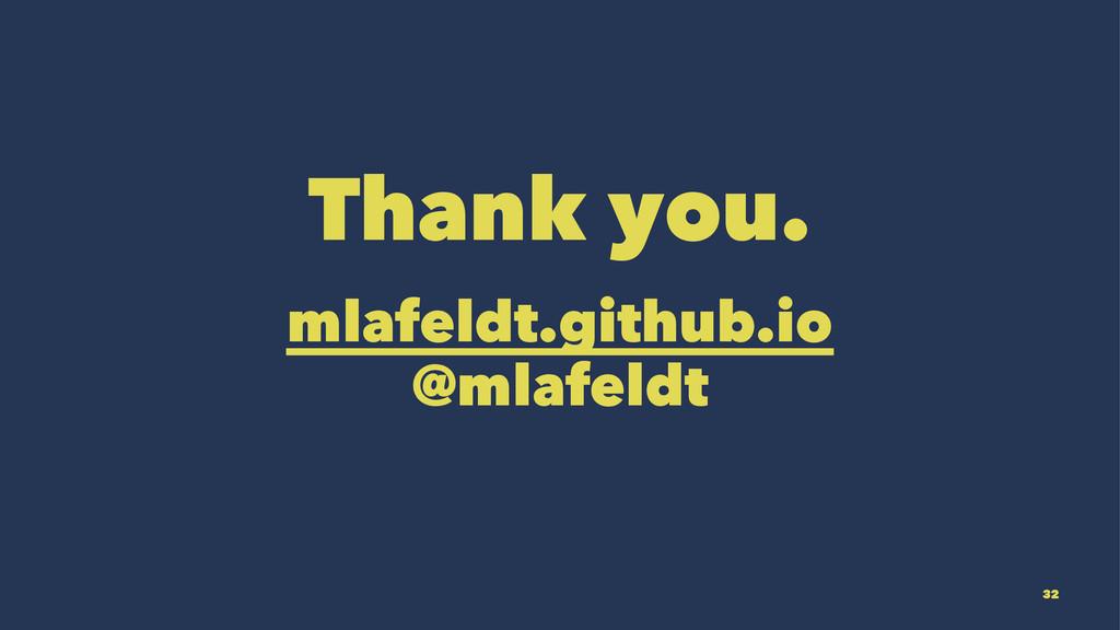 Thank you. mlafeldt.github.io @mlafeldt 32