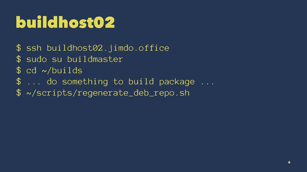 buildhost02 $ ssh buildhost02.jimdo.office $ su...