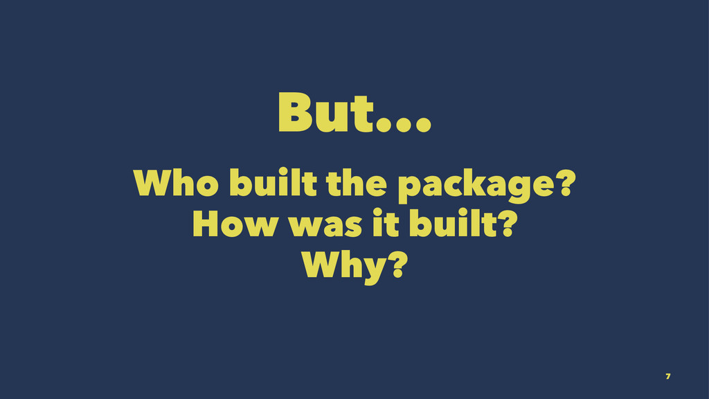 But... Who built the package? How was it built?...