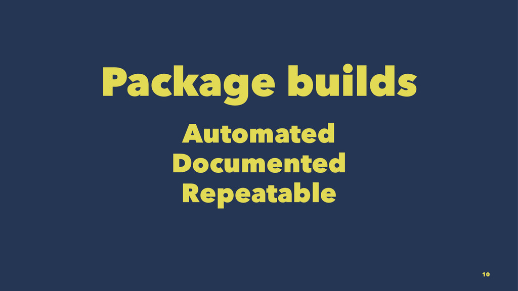 Package builds Automated Documented Repeatable ...