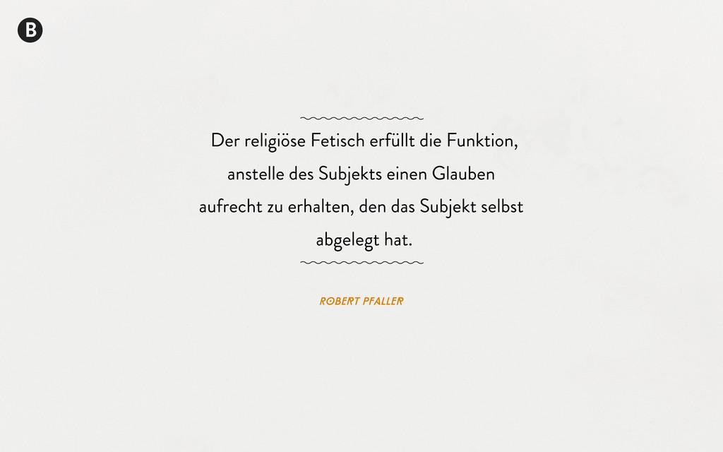 Robert Pfaller Der religiöse Fetisch erfüllt di...