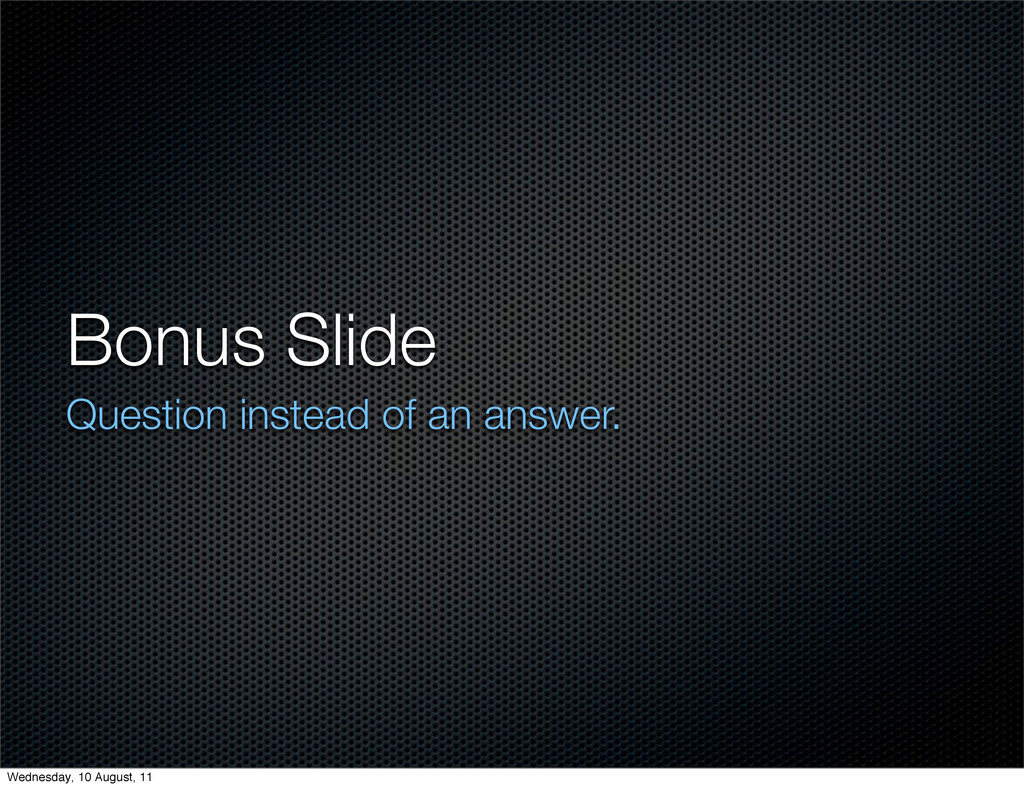 Bonus Slide Question instead of an answer. Wedn...