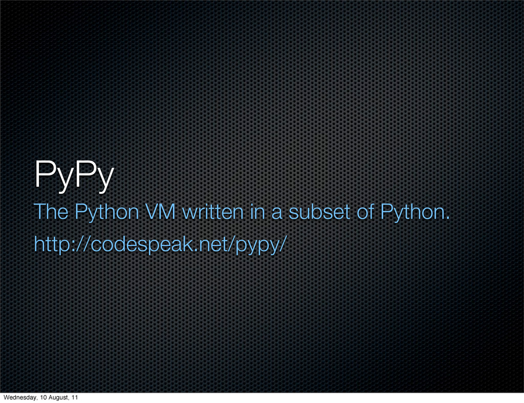 PyPy The Python VM written in a subset of Pytho...