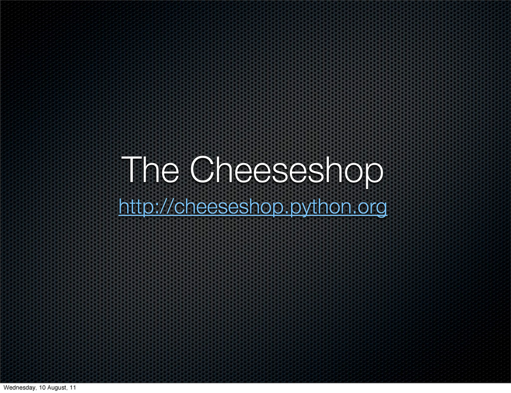 The Cheeseshop http://cheeseshop.python.org Wed...