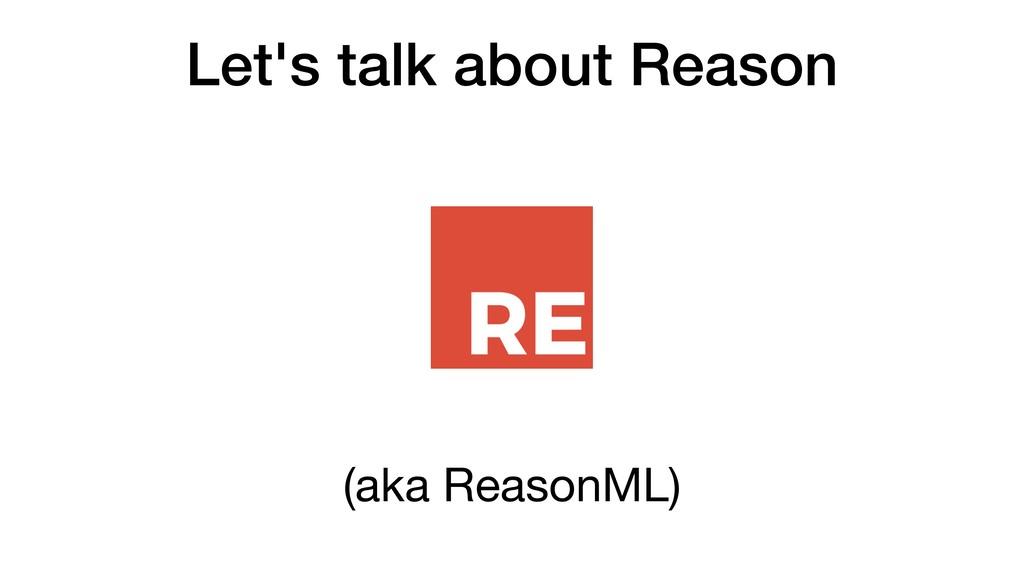 Let's talk about Reason (aka ReasonML)