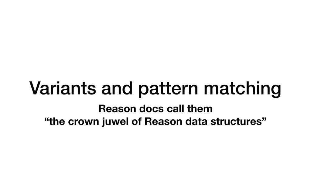 Variants and pattern matching Reason docs call ...