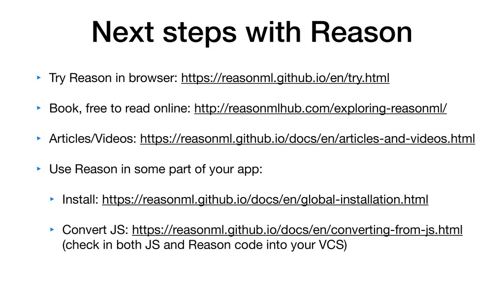 Next steps with Reason ‣ Try Reason in browser:...