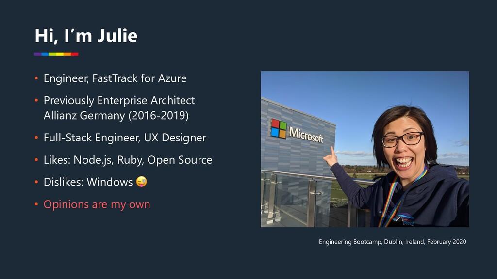 Hi, I'm Julie • Engineer, FastTrack for Azure •...