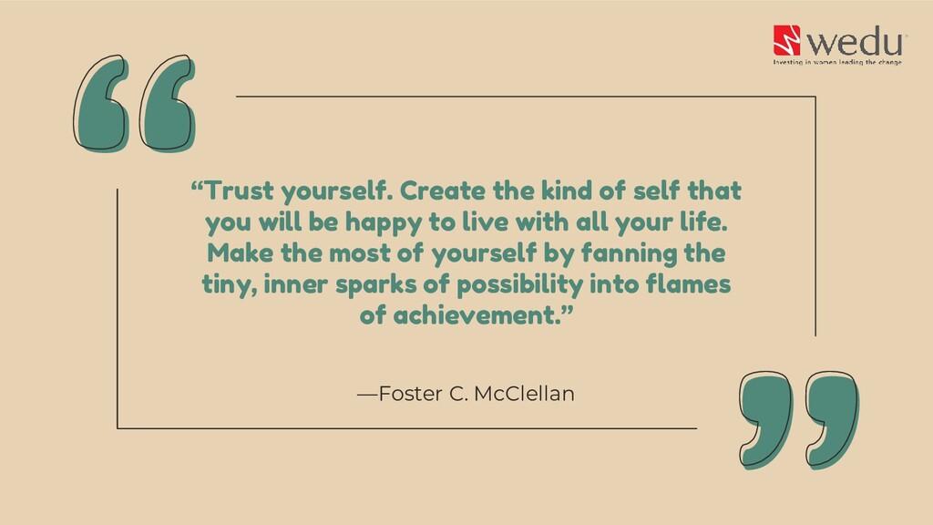 "—Foster C. McClellan ""Trust yourself. Create th..."