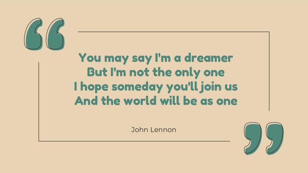 John Lennon You may say I'm a dreamer But I'm n...