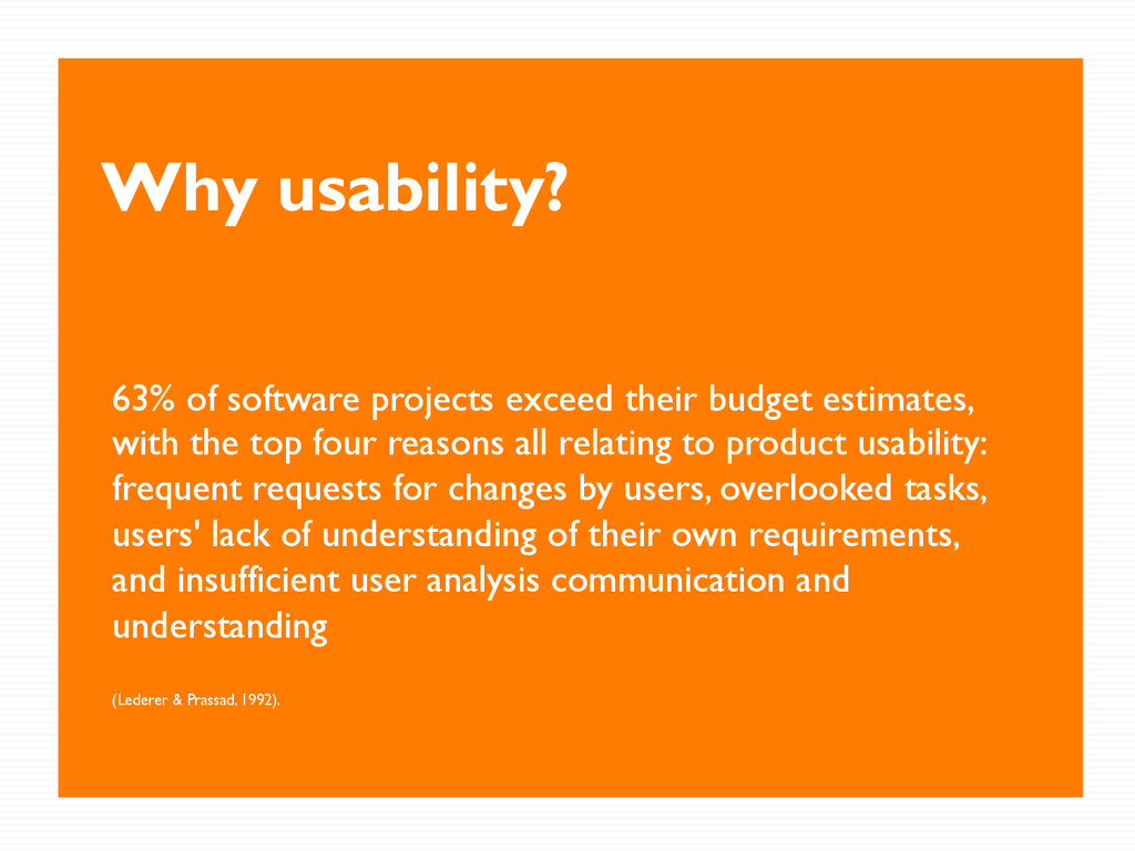 Why usability? 63% of software projects exceed ...