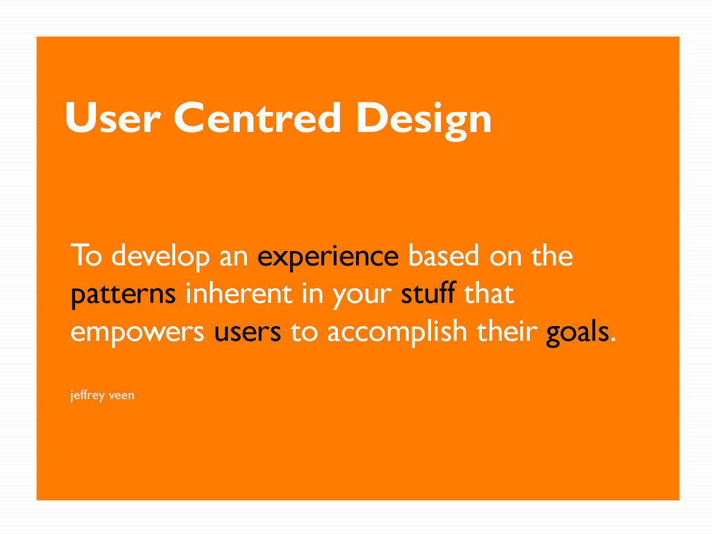 User Centred Design To develop an experience ba...