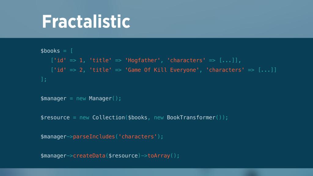 Fractalistic $books = [ ['id' => 1, 'title' =>...