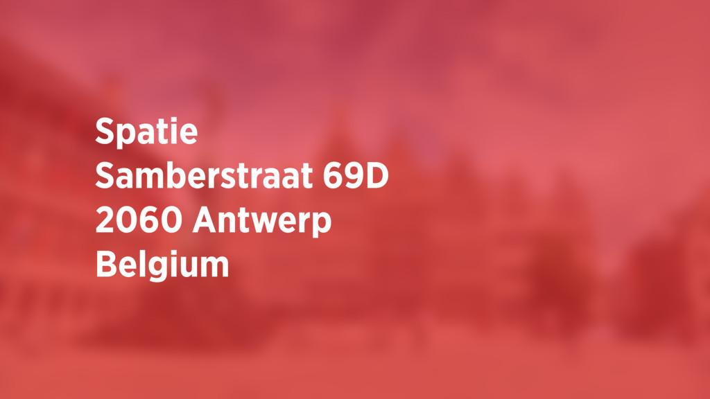 Spatie Samberstraat 69D 2060 Antwerp Belgium