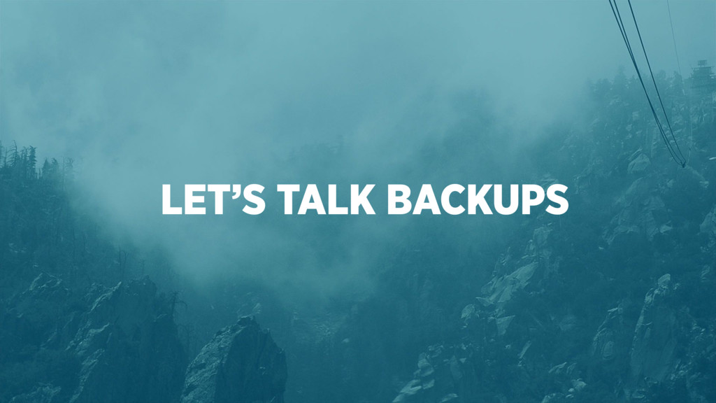 LET'S TALK BACKUPS