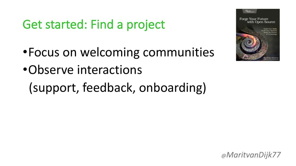 Get started: Find a project •Focus on welcoming...