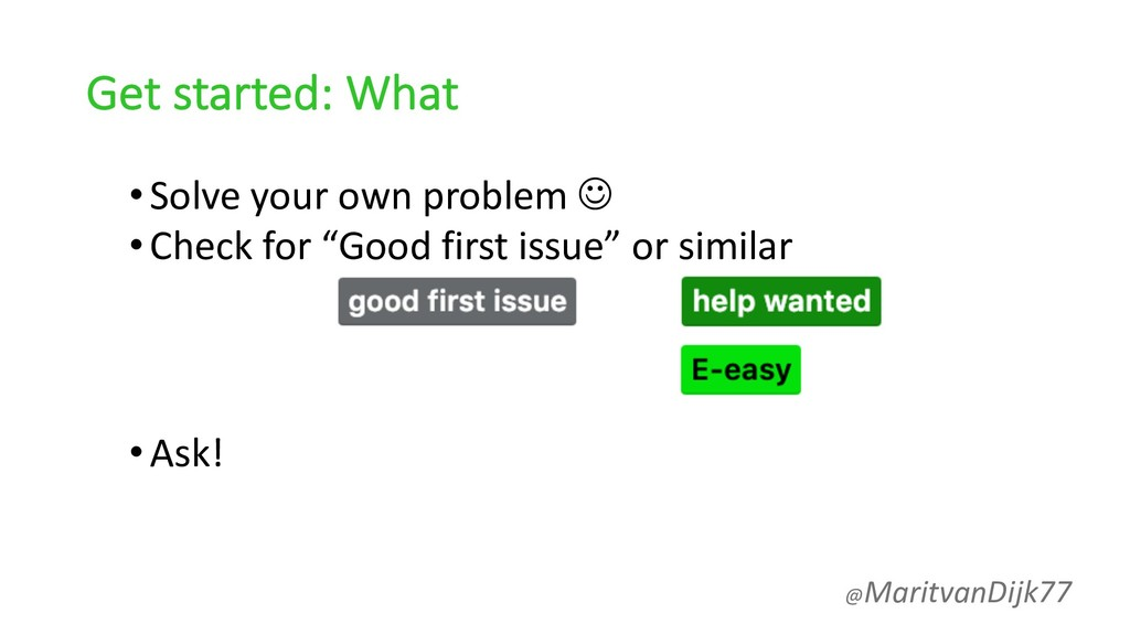 Get started: What •Solve your own problem J •Ch...